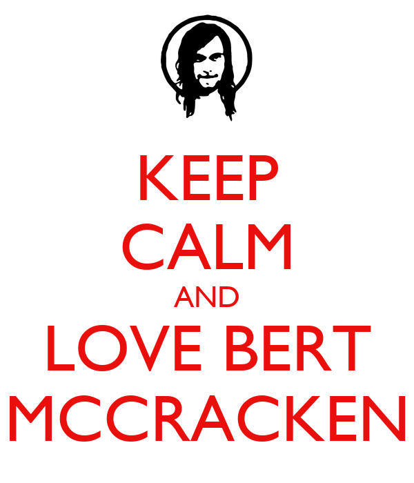 KEEP CALM AND LOVE BERT MCCRACKEN