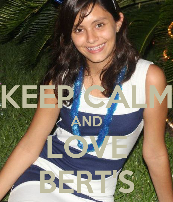 KEEP CALM AND LOVE BERT'S