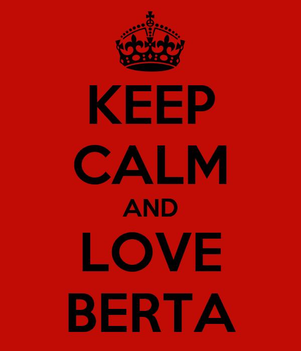 KEEP CALM AND LOVE BERTA