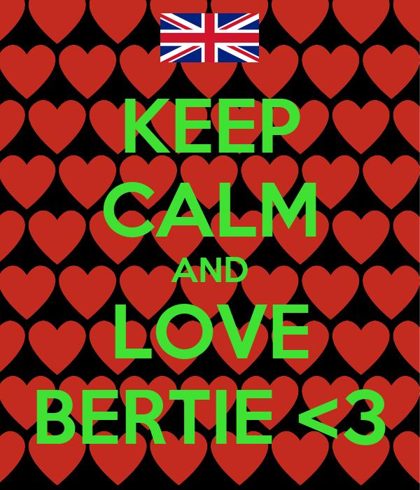 KEEP CALM AND LOVE BERTIE <3