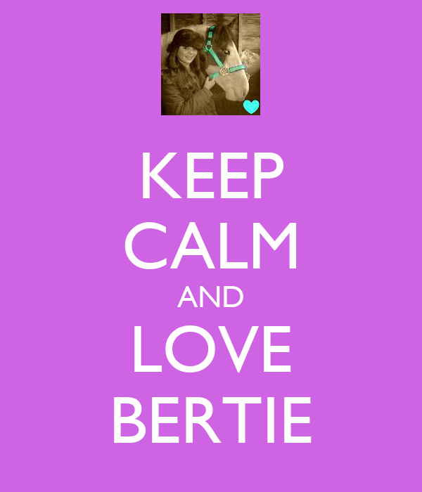 KEEP CALM AND LOVE BERTIE