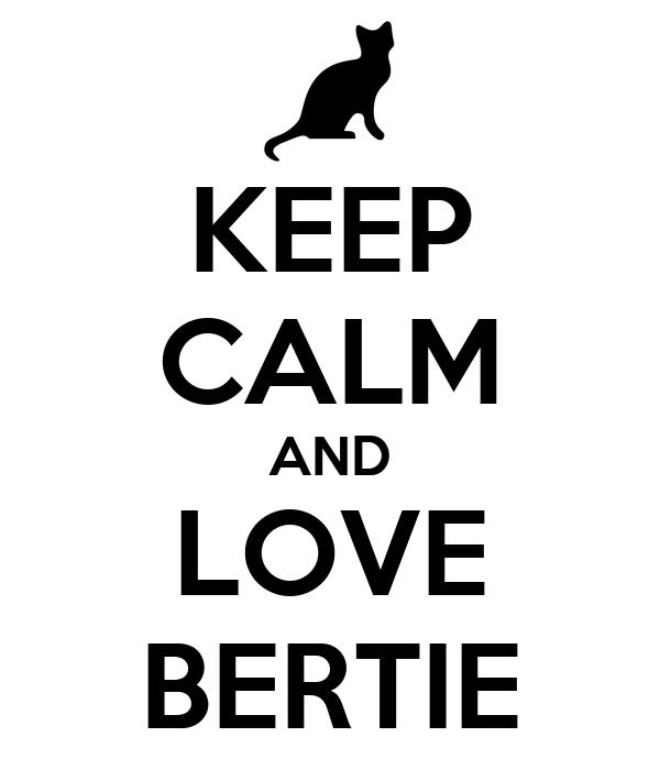KEEP CALM AND LOVE BERTIE