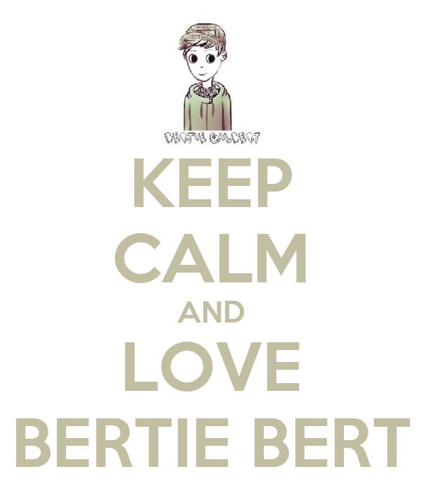 KEEP CALM AND LOVE BERTIE BERT