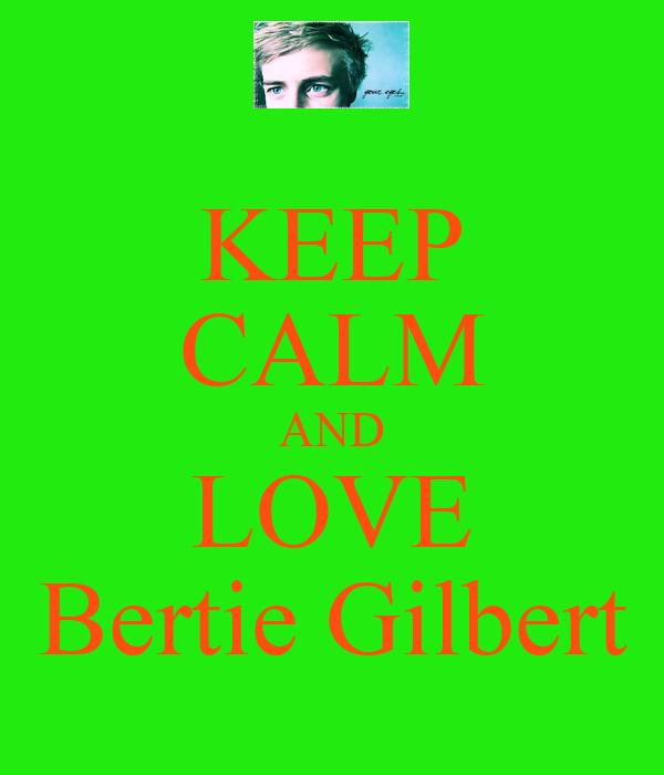 KEEP CALM AND LOVE Bertie Gilbert