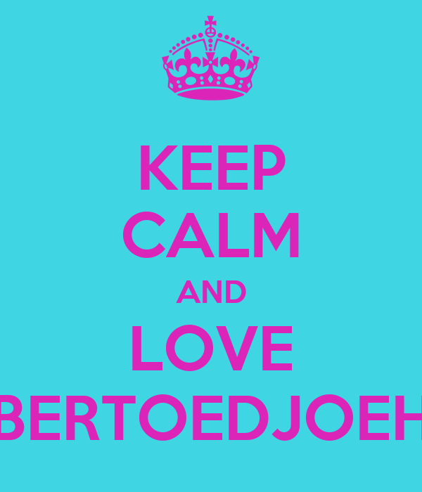 KEEP CALM AND LOVE BERTOEDJOEH