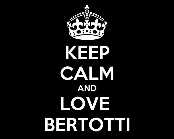 KEEP CALM AND  LOVE   BERTOTTI