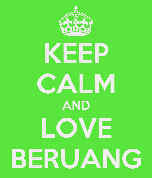 KEEP CALM AND LOVE BERUANG