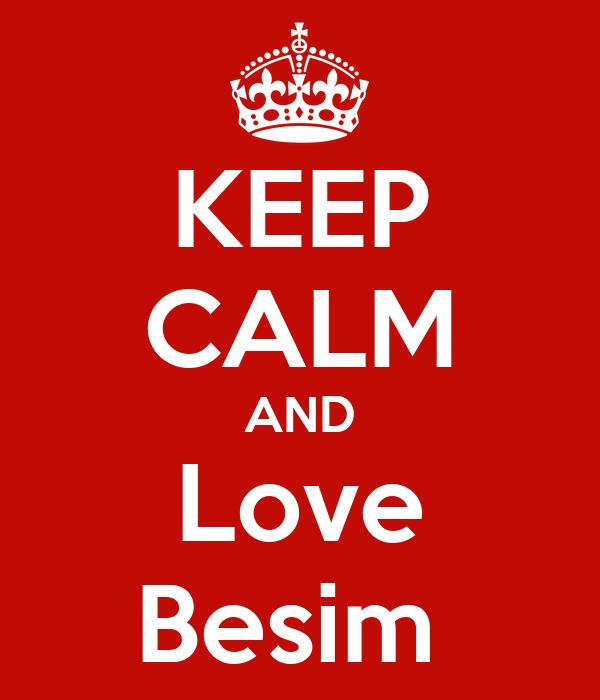 KEEP CALM AND Love Besim