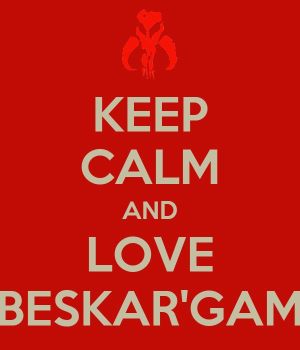 KEEP CALM AND LOVE BESKAR'GAM
