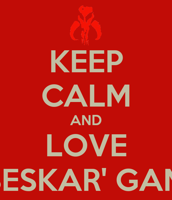 KEEP CALM AND LOVE BESKAR' GAM