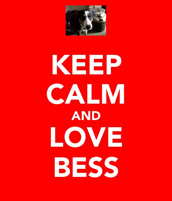 KEEP CALM AND LOVE BESS