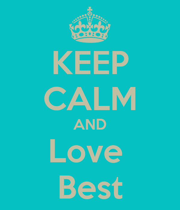 KEEP CALM AND Love  Best