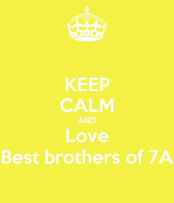 KEEP CALM AND Love Best brothers of 7A