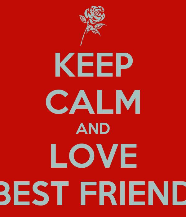 KEEP CALM AND LOVE BEST FRIEND