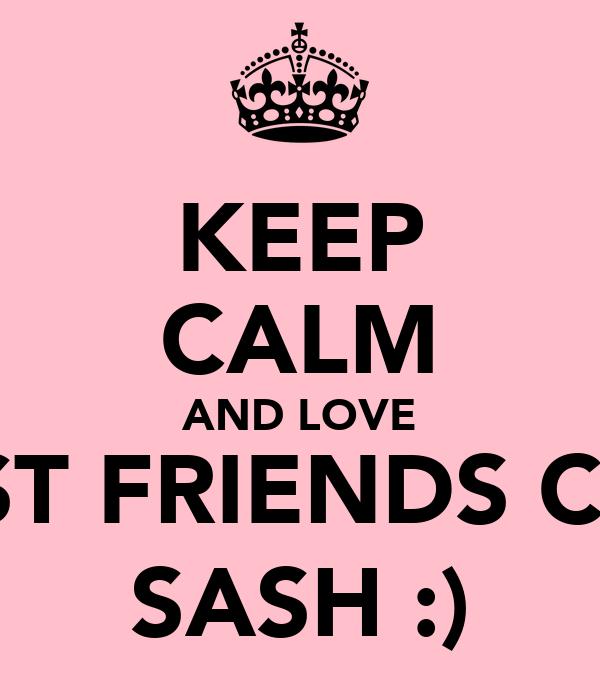 KEEP CALM AND LOVE BEST FRIENDS CLO  SASH :)