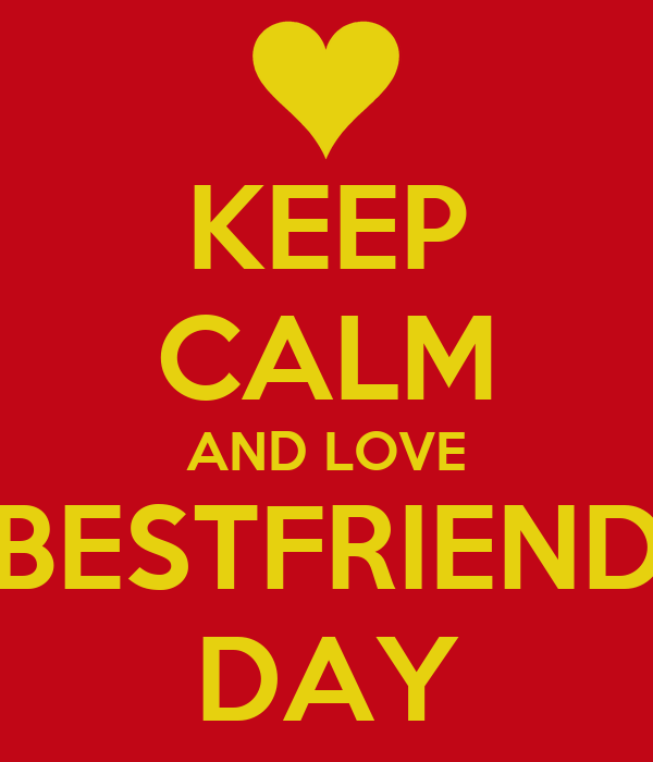 KEEP CALM AND LOVE BESTFRIEND DAY