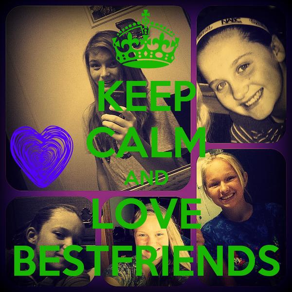 KEEP CALM AND LOVE BESTFRIENDS
