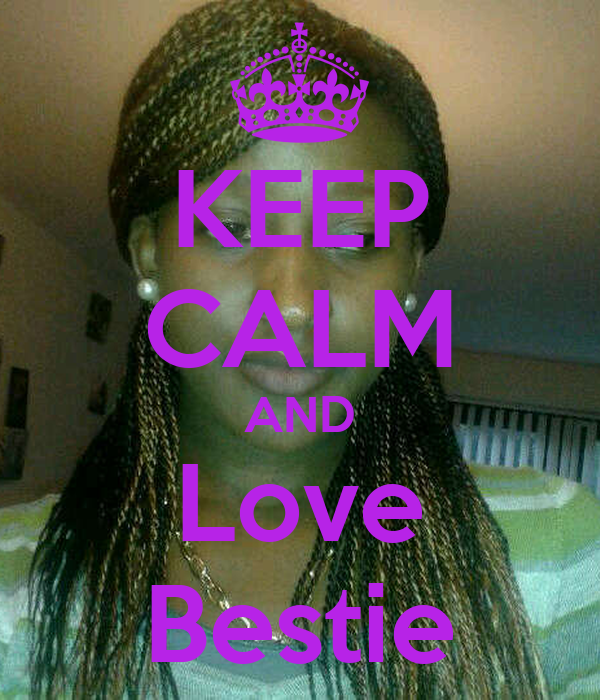 KEEP CALM AND Love Bestie