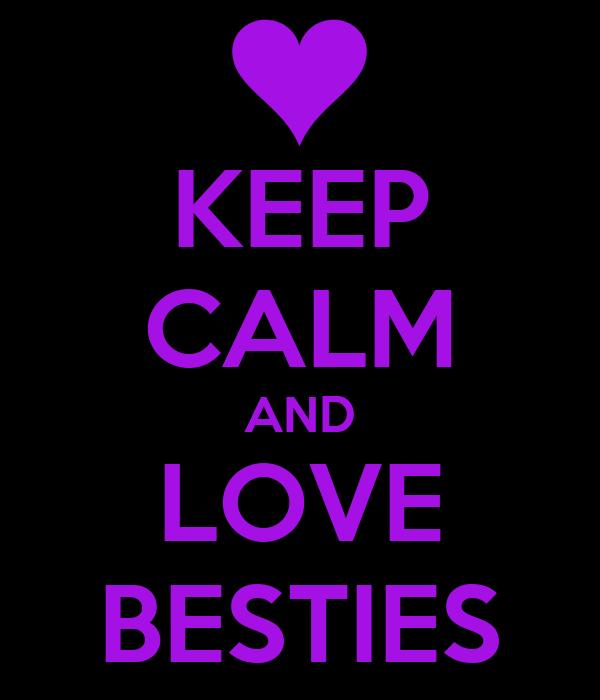 KEEP CALM AND LOVE BESTIES