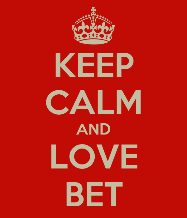 KEEP CALM AND LOVE BET