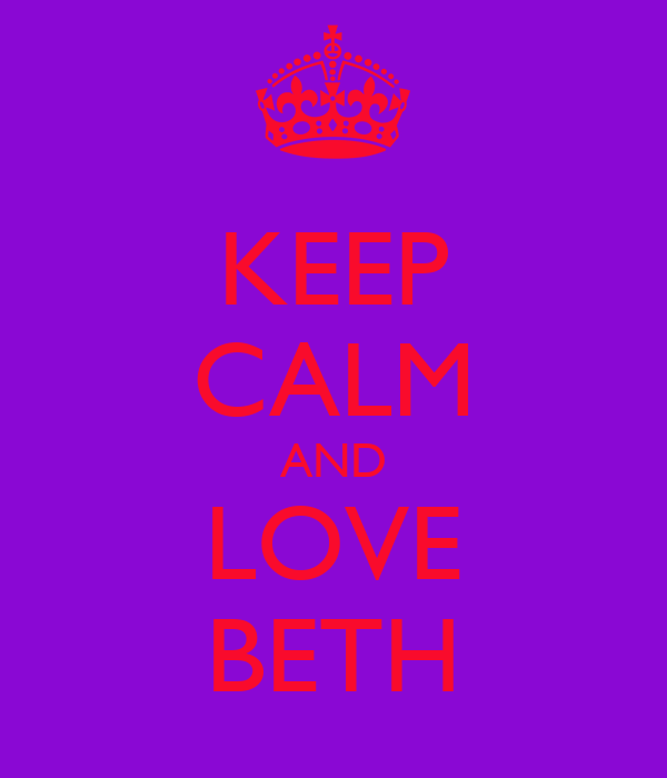KEEP CALM AND LOVE BETH