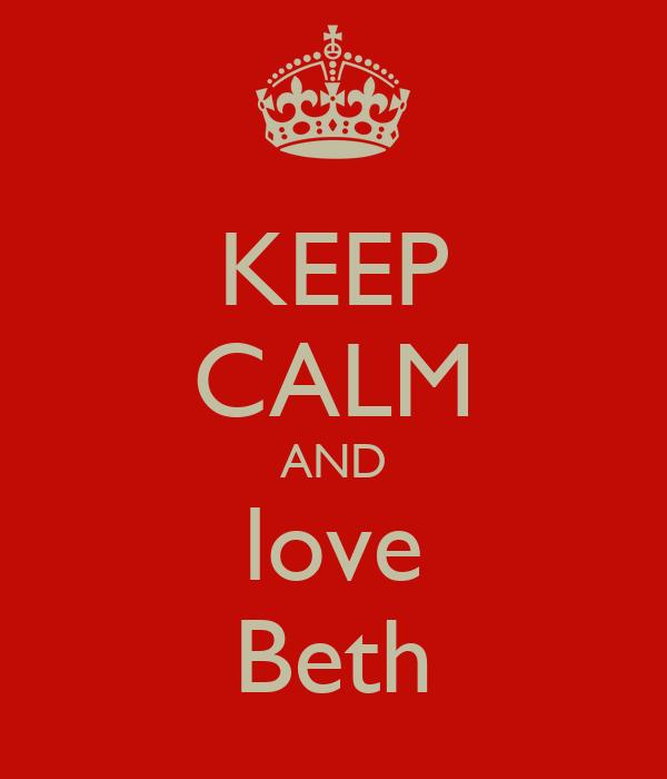 KEEP CALM AND love Beth