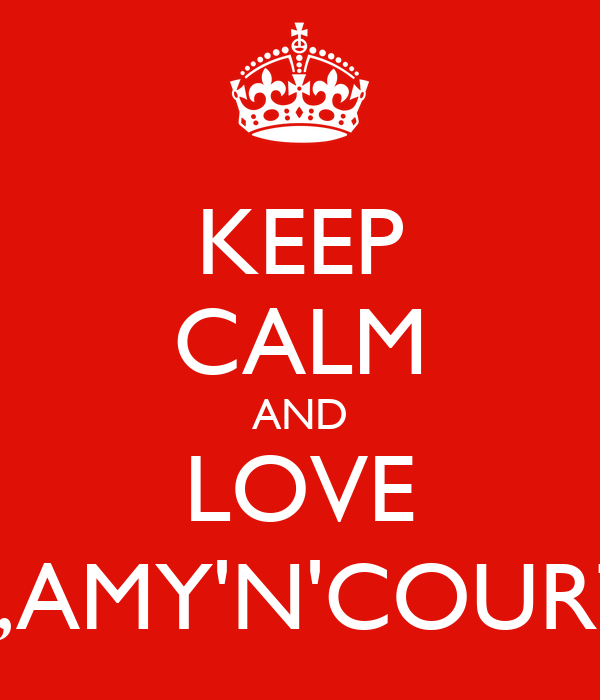 KEEP CALM AND LOVE BETH,AMY'N'COURTNEY