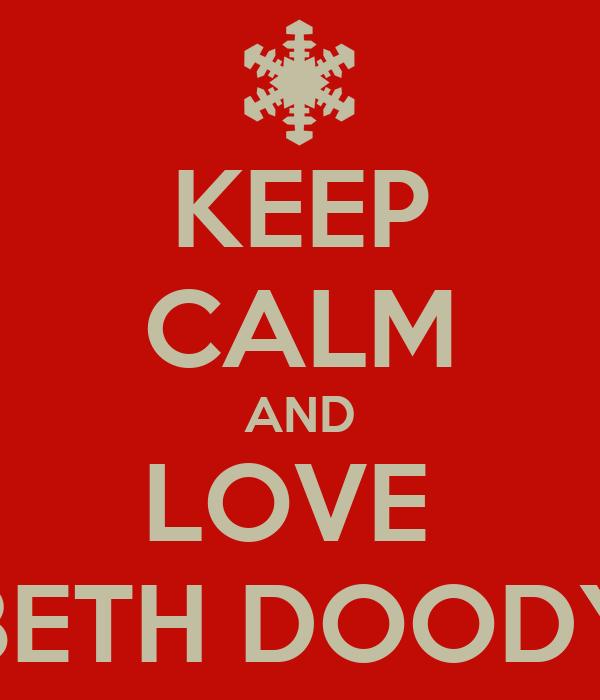 KEEP CALM AND LOVE  BETH DOODY