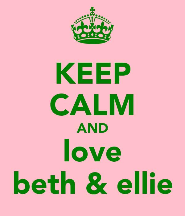 KEEP CALM AND love beth & ellie