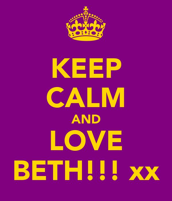 KEEP CALM AND LOVE BETH!!! xx
