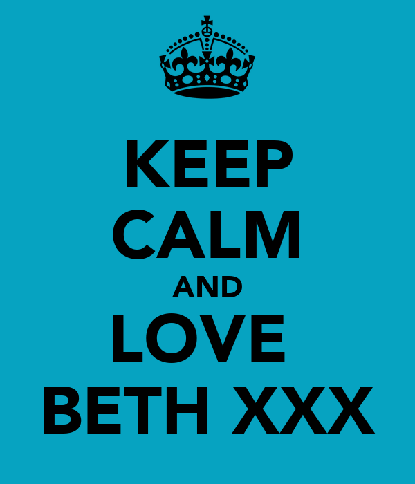 KEEP CALM AND LOVE  BETH XXX