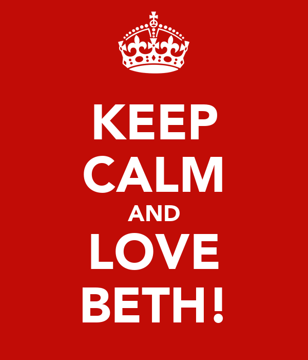 KEEP CALM AND LOVE BETH!