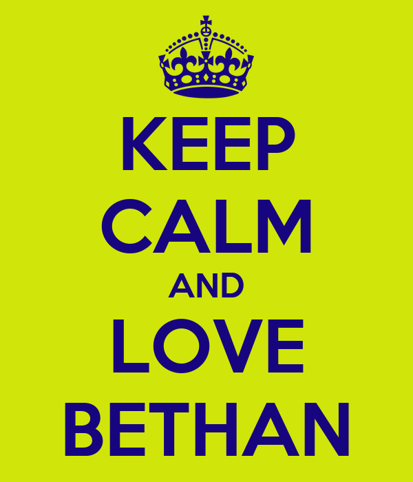 KEEP CALM AND LOVE BETHAN