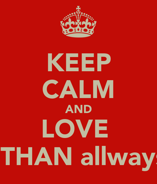 KEEP CALM AND LOVE  BETHAN allways x
