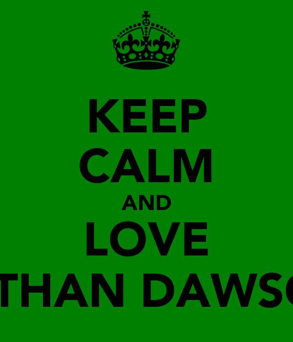KEEP CALM AND LOVE BETHAN DAWSON