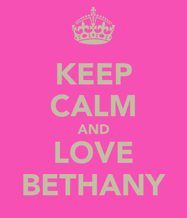 KEEP CALM AND LOVE BETHANY