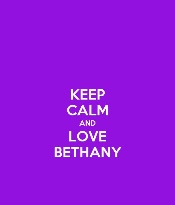 KEEP CALM AND LOVE BETHANY