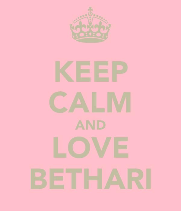KEEP CALM AND LOVE BETHARI