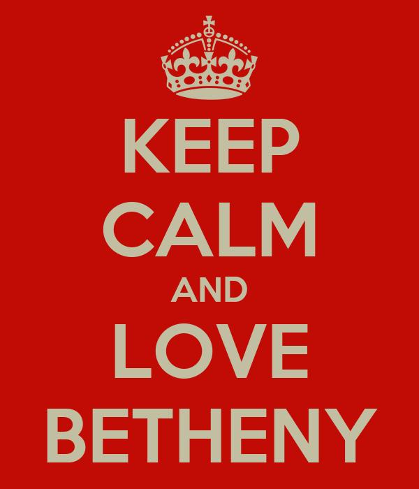 KEEP CALM AND LOVE BETHENY