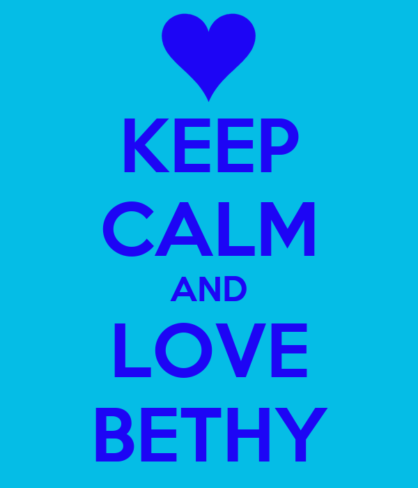 KEEP CALM AND LOVE BETHY