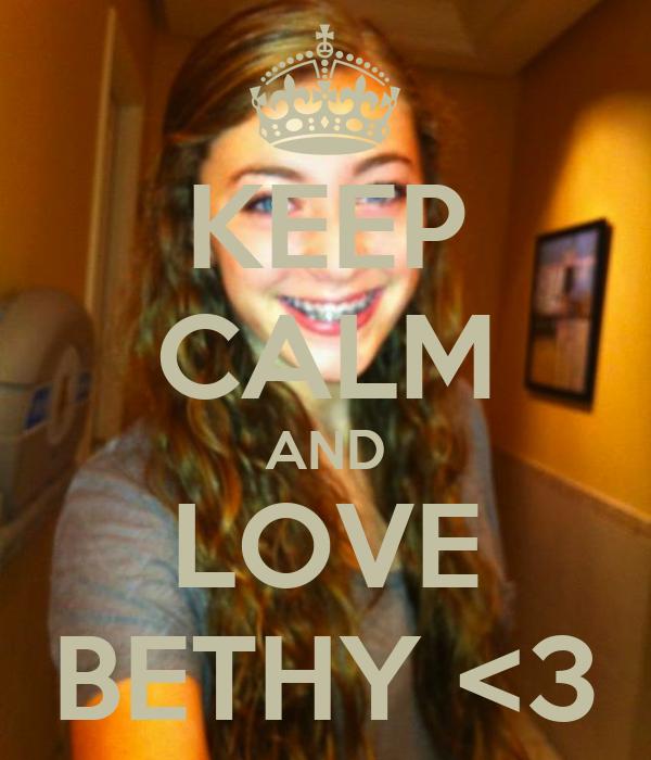 KEEP CALM AND LOVE BETHY <3