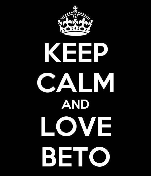 KEEP CALM AND LOVE BETO