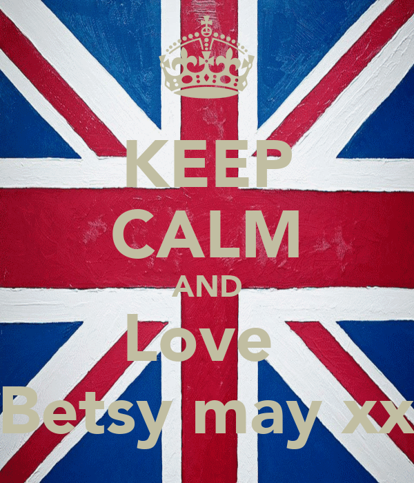 KEEP CALM AND Love  Betsy may xx