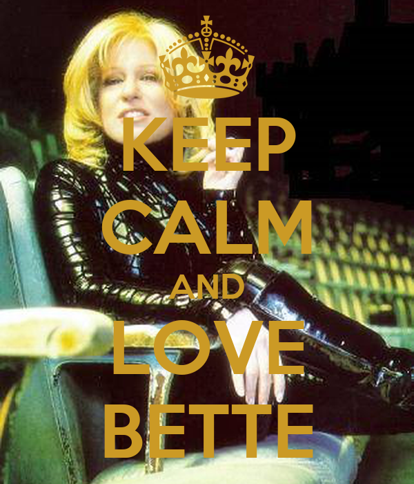 KEEP CALM AND LOVE BETTE