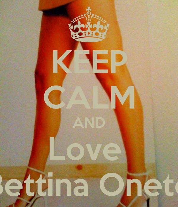 KEEP CALM AND Love  Bettina Oneto