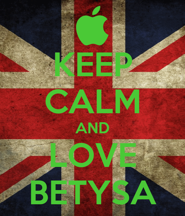 KEEP CALM AND LOVE BETYSA