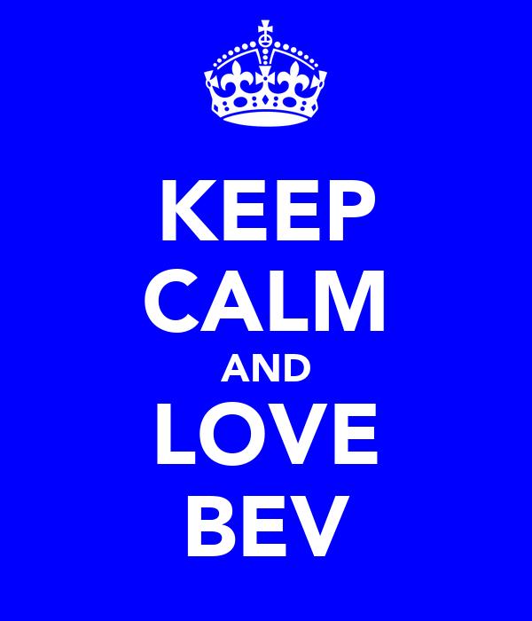 KEEP CALM AND LOVE BEV