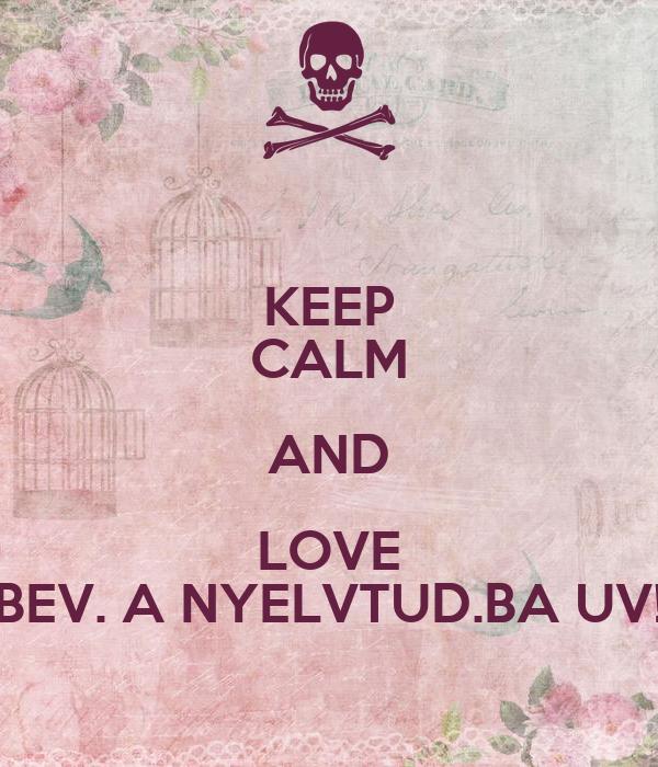 KEEP CALM AND LOVE BEV. A NYELVTUD.BA UV!