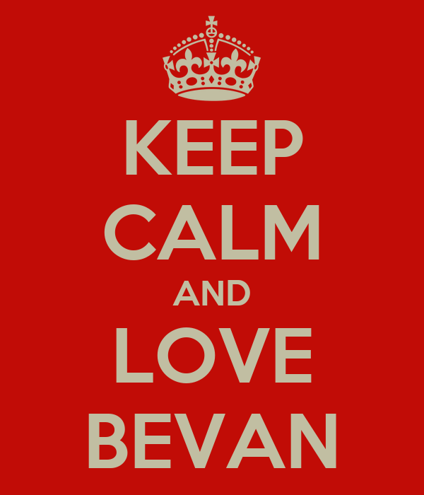 KEEP CALM AND LOVE BEVAN