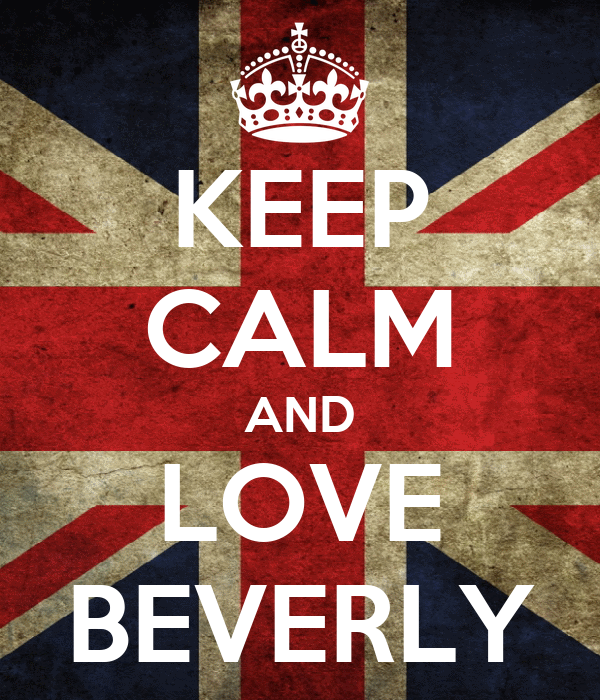KEEP CALM AND LOVE BEVERLY
